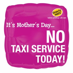 "SMARTY PANTS NO TAXI SERVICE MOTHER'S DAY 18"" SALE"
