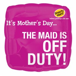 "SMARTY PANTS THE MAID IS OFF DUTY MOTHER'S DAY 18"" SALE"