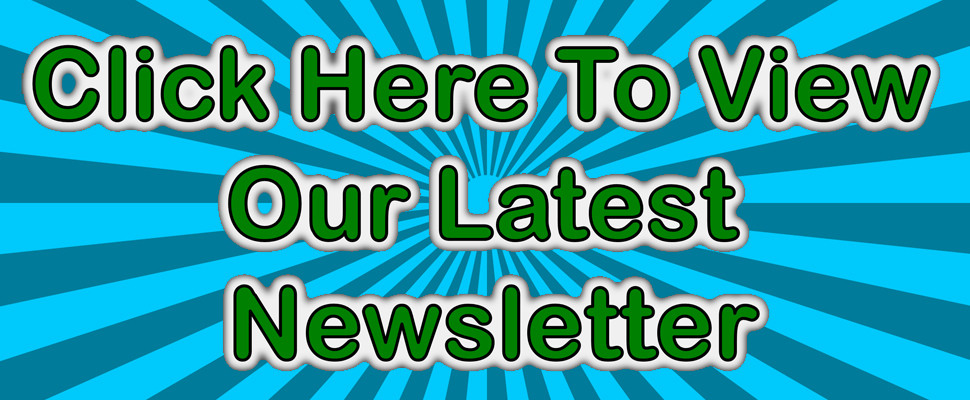 Click Here To View Our Latest Newsletter